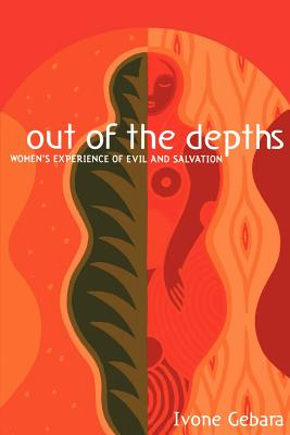 Out of the Depths: Women's Experience of Evil and Salvation - Gebara, Ivone, and Ware, Ann Patrick (Translated by)