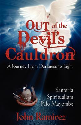 Out of the Devil's Cauldron - Ramirez, John