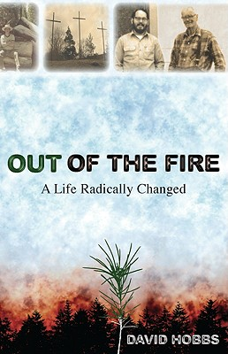 Out of the Fire: A Life Radically Changed - Hobbs, David, Mr.