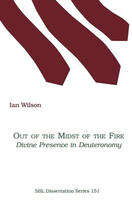 Out of the Midst of the Fire: Divine Presence in Deuteronomy - Wilson, Ian