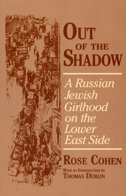 Out of the Shadow: A Russian Jewish Girlhood on the Lower East Side - Cohen, Rose, and Dublin, Thomas, Professor (Introduction by)