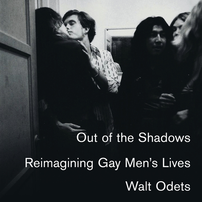 Out of the Shadows: Reimagining Gay Men? (Tm)S Lives - Odets, Walt, and Damron, Will (Narrator)