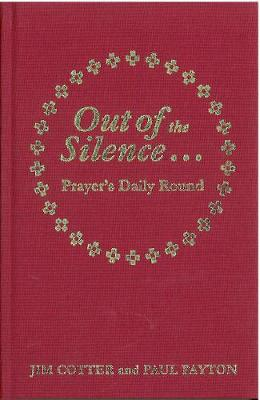 Out of the Silence... Into the Silence: Prayer's Daily Round - Cotter, Jim, and Payton, Paul