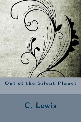Out of the Silent Planet - Lewis, C S