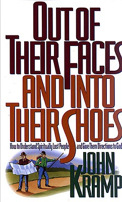 Out of Their Faces and Into Their Shoes: How to Understand Spiritually Lost People and Give Them Directions to God - Kramp, John