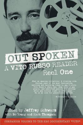 Out Spoken: A Vito Russo Reader - Reel One - Russo, Vito, and Schwarz, Jeffrey (Editor), and Thompson and Young, Mark And Bo (Editor)