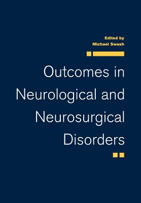 Outcomes in Neurological and Neurosurgical Disorders - Swash, Michael (Editor), and Wilden, J (Editor), and Michael, Swash (Editor)