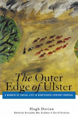 Outer Edge of Ulster: A Memoir of Social Life in Nineteenth-Century Donegal - Dorian, Hugh, and Mac Suibhne, Breandan (Editor), and Dickson, David (Editor)