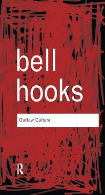 Outlaw Culture: Resisting Representations - Hooks, Bell