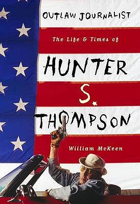 Outlaw Journalist the Life of Hunter S.Thompson - McKeen, William