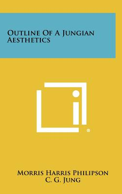 Outline Of A Jungian Aesthetics - Philipson, Morris Harris, and Jung, C G, Dr.