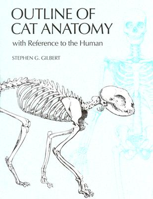 Outline of Cat Anatomy with Reference to the Human - Gilbert, Stephen G