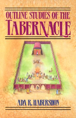 Outline Studies of the Tabernacle: Its Sacrifices, Services, and Priesthood - Habershon, Ada R