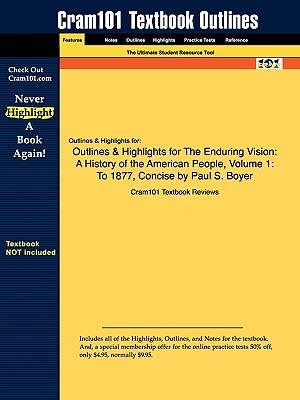 Outlines & Highlights for the Enduring Vision: A History of the American People, Dolphin Edition by Paul S. Boyer - Cram101 Textbook Reviews