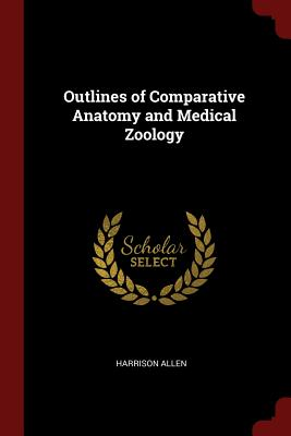 Outlines of Comparative Anatomy and Medical Zoology - Allen, Harrison