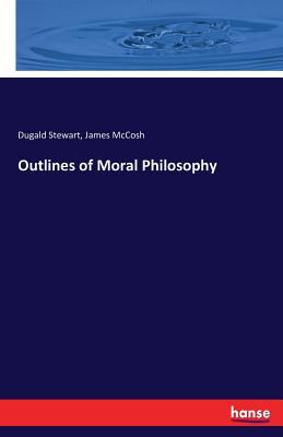Outlines of Moral Philosophy - Stewart, Dugald
