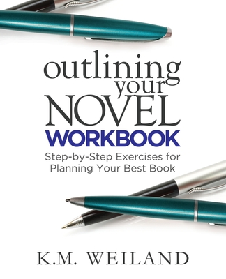Outlining Your Novel Workbook: Step-By-Step Exercises for Planning Your Best Book - Weiland, K M