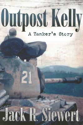 Outpost Kelly: A Tanker's Story - Siewert, Jack R