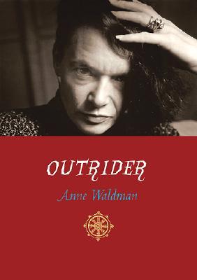 Outrider: Poems, Essays, Interviews - Waldman, Anne