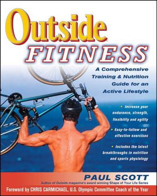 Outside Fitness: A Comprehensive Training & Nutrition Guide for an Active Lifestyle - Scott, Paul, and Carmichael, Chris (Foreword by)