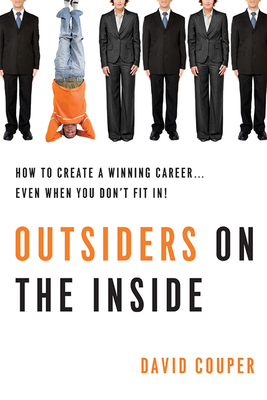 Outsiders on the Inside: How to Create a Winning Career... Even When You Don't Fit In! - Couper, David