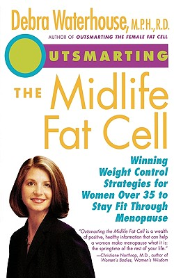 Outsmarting the Midlife Fat Cell: Winning Weight Control Strategies for Women - Waterhouse, Debra, M.P.H, R.D.