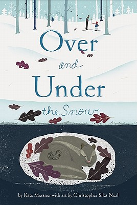 Over and Under the Snow - Messner, Kate, and Silas Neal, Christopher (Designer)