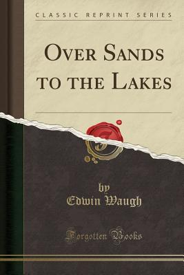 Over Sands to the Lakes (Classic Reprint) - Waugh, Edwin