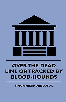 Over the Dead Line or Tracked by Blood-Hounds - Dufur, Simon Miltimore