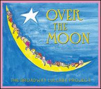 Over the Moon: The Broadway Lullaby Project - Various Artists