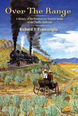 Over the Range: A History of the Promontory Summit Route of the Pacific Railroad - Francaviglia, Richard V