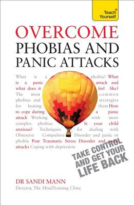 Overcome Phobias and Panic Attacks: Teach Yourself - Mann, Sandi, Dr.