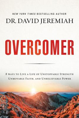 Overcomer: 8 Ways to Live a Life of Unstoppable Strength, Unmovable Faith, and Unbelievable Power - Jeremiah, David, Dr.