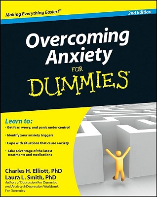 Overcoming Anxiety for Dummies - Elliott, Charles H, Ph.D., and Smith, Laura L, Ph.D.