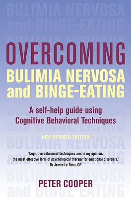 Overcoming Bulimia Nervosa and Binge-Eating: A Self-Help Guide Using Cognitive Behavioral Techniques - Cooper, Peter, Reverend