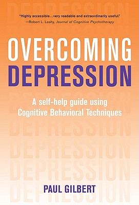 Overcoming Depression: A Self-Help Guide Using Cognitive Behavioral Techniques - Gilbert, Paul, Professor