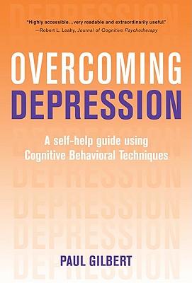 Overcoming Depression: A Self-Help Guide Using Cognitive Behavioral Techniques - Gilbert, Paul, Professor
