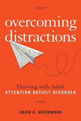 Overcoming Distractions: Thriving with Adult ADD/ADHD - Greenwood, David