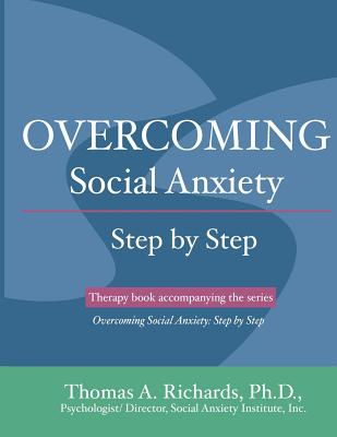 Overcoming Social Anxiety: Step by Step - Richards Ph D, Thomas a, and Bashore, Justin R (Editor)