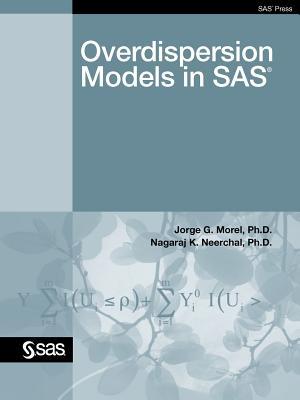 Overdispersion Models in SAS - Morel, Jorge Ph D, and Neerchal, Nagaraj K Ph D, and Morel, Ph D Jorge G