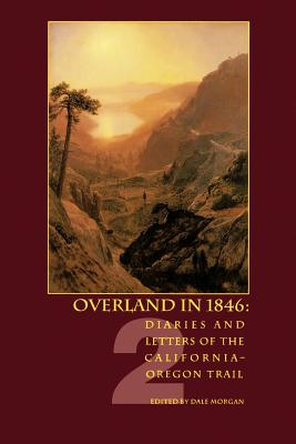 Overland in 1846: Diaries and Letters of the California-Oregon Trail - Morgan, Dale L