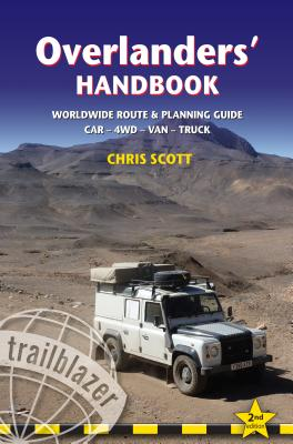Overlanders' Handbook: A Route & Planning Guide: Asia, Africa, Latin America - Car, 4WD, Van, Truck -