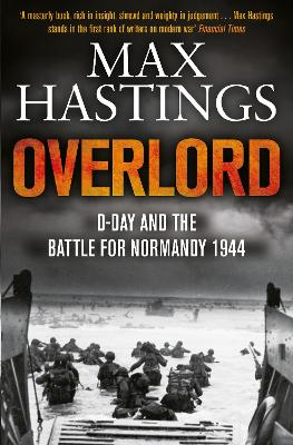 Overlord: D-Day and the Battle for Normandy 1944 - Hastings, Max, Sir