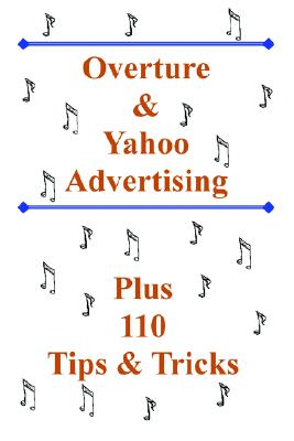 Overture and Yahoo Advertising: Plus 110 Tips and Tricks - Bottletree Books