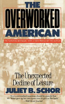 Overworked American: The Unexpected Decline of Leisure - Schor, Juliet