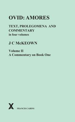 Ovid: Amores. Text Prolegomena and Commentary in Four Volumes. Vol II, Commentary on Book One - McKeown, J. C.