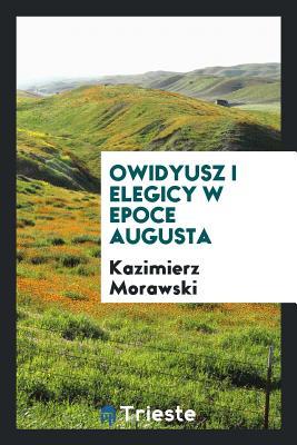 Owidyusz I Elegicy W Epoce Augusta - Morawski, Kazimierz