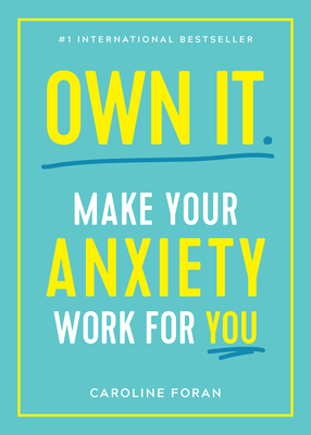 Own It.: Make Your Anxiety Work for You - Foran, Caroline