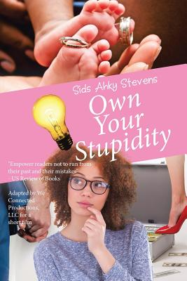 Own Your Stupidity - Stevens, Sids Ahky