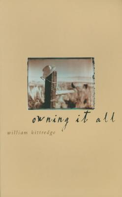Owning It All - Kittredge, William